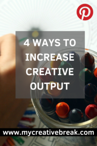 4 ways to increase creative output